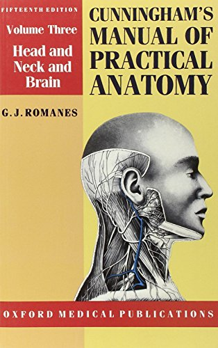 Cunningham's Manual of Practical Anatomy: Volume 3. Head and Neck and Brain: Head, Neck and Brain Vol 3 (Oxford Medical Publications) By Daniel John Cunningham