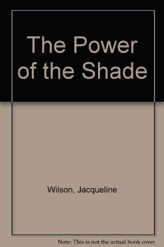The Power of the Shade By Jacqueline Wilson