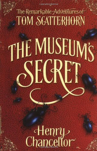 The Museum's Secret (The Remarkable Adventures of Tom Scatterhorn, book 1) By Henry Chancellor
