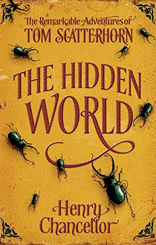 The Hidden World: The Remarkable Adventures of Tom Scatterhorn By Henry Chancellor