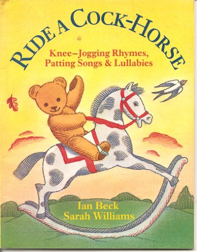 Ride a Cock-Horse - Knee Jogging Rhymes, Patting Songs, and Lullabies By Sarah Williams