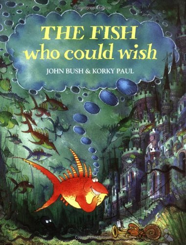 FISH WHO COULD WISH By John Bush