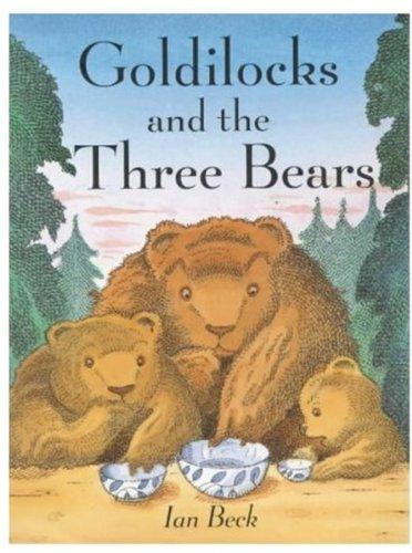 Goldilocks and the Three Bears By Ian Beck