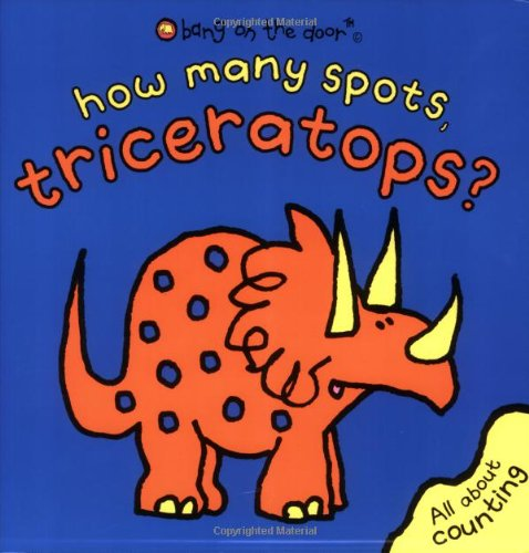 How Many Spots, Triceratops? By Bang on the Door!