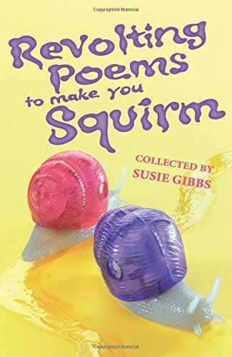 Revolting Poems To Make You Squirm By Susie Gibbs
