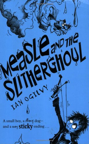 Measle and the Slitherghoul By Ian Ogilvy