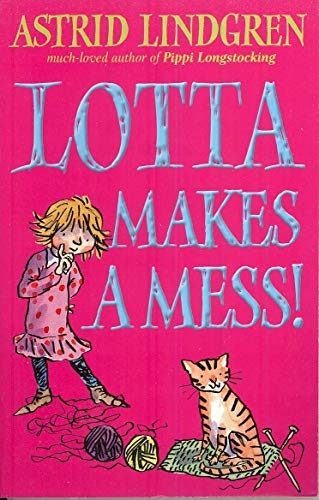 Lotta Makes a Mess By Astrid Lindgren
