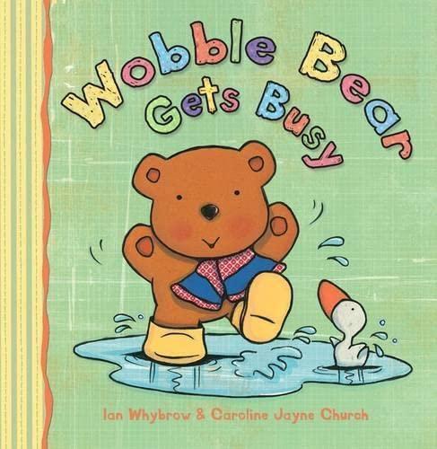 Wobble Bear Gets Busy By Ian Whybrow