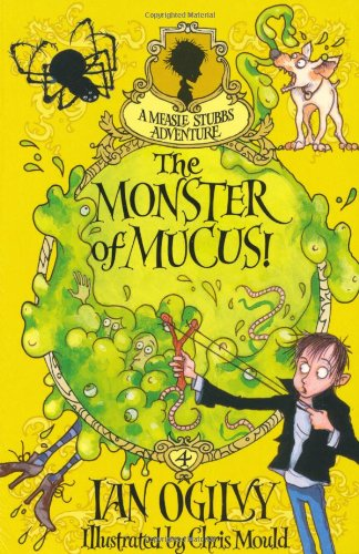 The Monster of Mucus! A Measle Stubbs Adventure By Ian Ogilvy