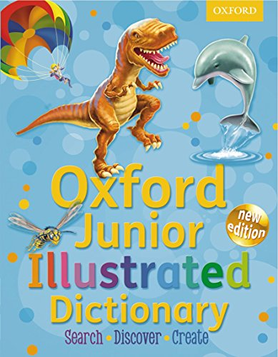 Oxford Junior Illustrated Dictionary: Accessible, fun and colourful, for children aged 7+ by Oxford Dictionaries