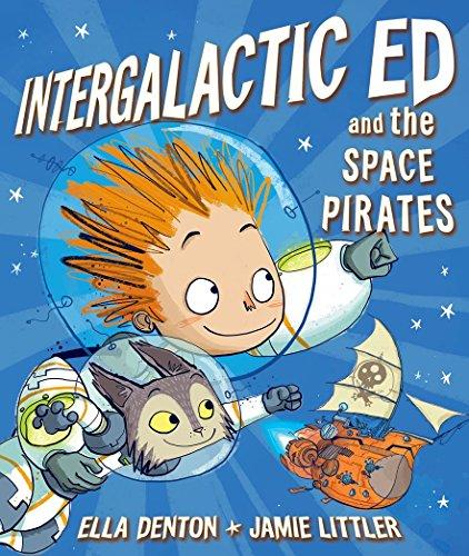 Intergalactic Ed and the Space Pirates By Ella Denton
