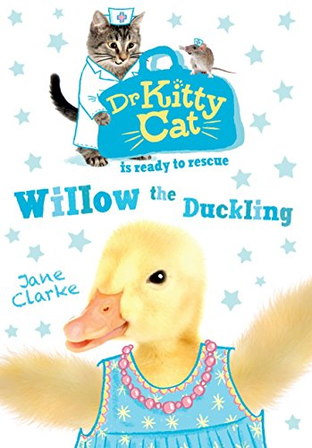 Dr KittyCat is ready to rescue: Willow the Duckling By Jane Clarke