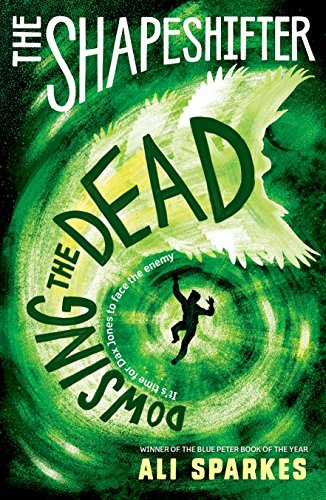 The Shapeshifter: Dowsing the Dead By Ali Sparkes