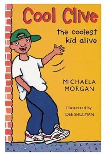 Cool Clive, the Coolest Kid Alive By Michaela Morgan
