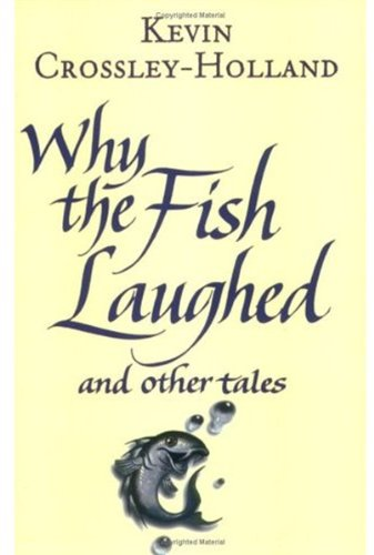 Why The Fish Laughed And Other Tales By Kevin Crossley-Holland