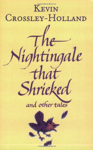 The Nightingale That Shrieked and Other Tales By Kevin Crossley-Holland