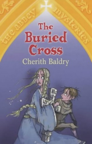 The Buried Cross: Abbey Mysteries 1 By Cherith Baldry
