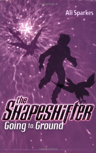 The Shapeshifter 3: Going to Ground: Shapeshifter Bk. 3 By Ali Sparkes
