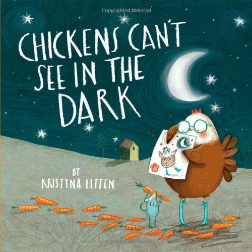 Chickens Can't See in the Dark By Kristyna Litten