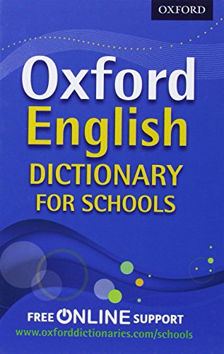 Oxford English Dictionary for Schools: The best secondary school dictionary for all round language support by Oxford Dictionaries