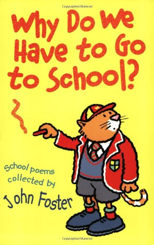 Why Do We Have to Go to School? By John Foster