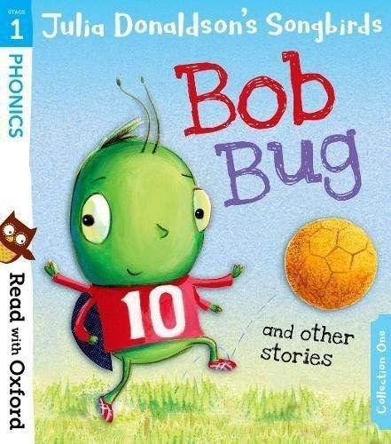 Read with Oxford: Stage 1: Julia Donaldson's Songbirds: Bob Bug and Other Stories By Julia Donaldson