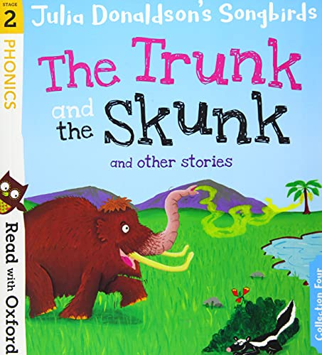 Read with Oxford: Stage 2: Julia Donaldson's Songbirds: The Trunk and The Skunk and Other Stories By Julia Donaldson
