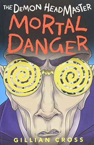 The Demon Headmaster: Mortal Danger By Gillian Cross