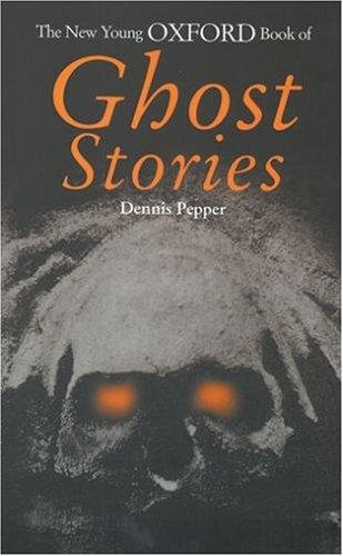 The Young Oxford Book of Ghost Stories By Edited by Dennis Pepper