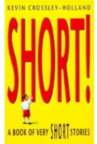 Short!: A Book of Very Short Stories by Kevin Crossley-Holland
