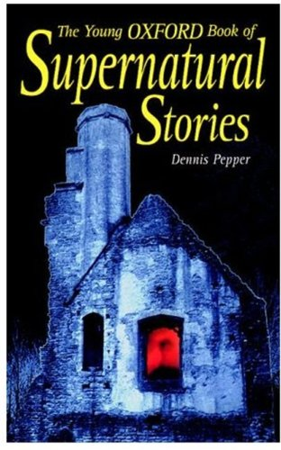 The Young Oxford Book of Supernatural Stories By Edited by Dennis Pepper