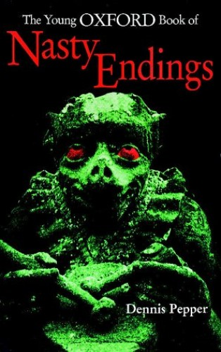 The Young Oxford Book of Nasty Endings By Edited by Dennis Pepper