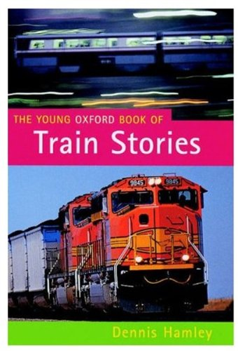 The Young Oxford Book of Train Stories By Dennis Hamley