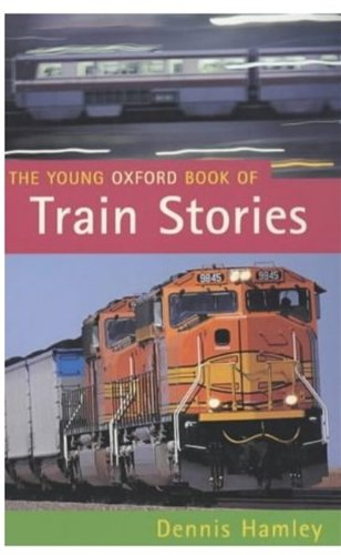 The Young Oxford Book of Train Stories By Edited by Dennis Hamley