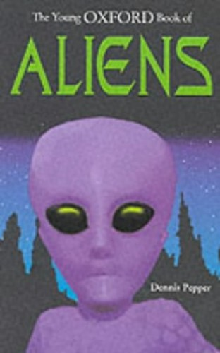 The Young Oxford Book of Aliens By Edited by Dennis Pepper