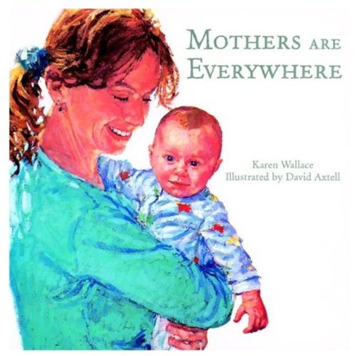 Mothers are Everywhere By Karen Wallace