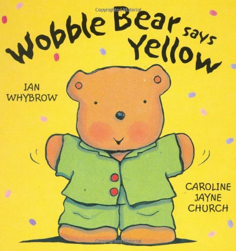 Wobble Bear Says Yellow By Ian Whybrow