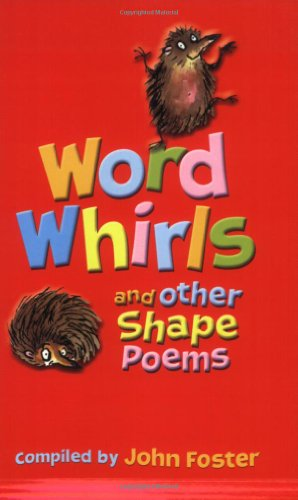 Word Whirls and Other Shape Poems By John Foster