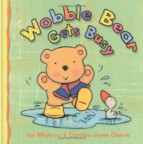 Wobble Bear Gets Busy By Ian Whybrow
