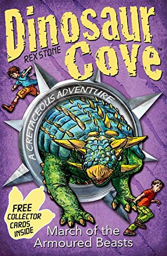 Dinosaur Cove: March of the Armoured Beasts By Rex Stone