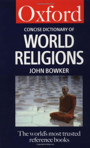 The Concise Dictionary of World Religions By Edited by John Bowker