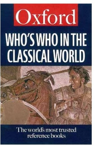 Who's Who in the Classical World By Edited by Simon Hornblower