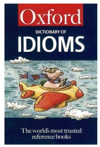 The Oxford Dictionary of Idioms by Jennifer Speake