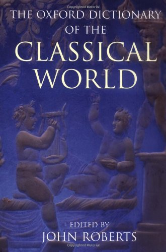 The Oxford Dictionary of the Classical World By Edited by J. W. Roberts