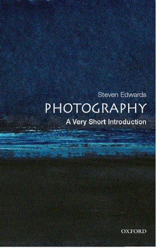 Photography: A Very Short Introduction (Very Short Introductions) By Steve Edwards (Research Lecturer in Art History at the Open University)