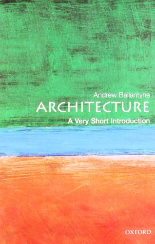 Architecture: A Very Short Introduction (Very Short Introductions) By Andrew Ballantyne (Professor of Architecture, University of Newcastle)