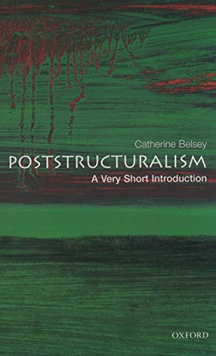 Poststructuralism: A Very Short Introduction (Very Short Introductions) By Catherine Belsey (Chair of the Centre for Critical and Cultural Theory at Cardiff University)