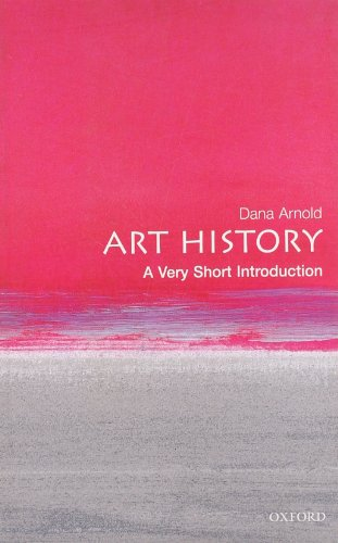 Art History: A Very Short Introduction (Very Short Introductions) By Dana Arnold (Professor of Art History, University of East Anglia.)