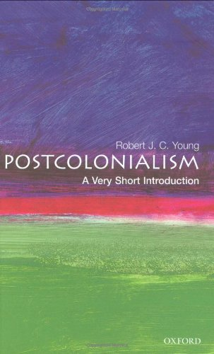 Postcolonialism: A Very Short Introduction (Very Short Introductions) By Robert J. C. Young (Professor of English and Critical Theory at Oxford University and a Fellow of Wadham College, Oxford)