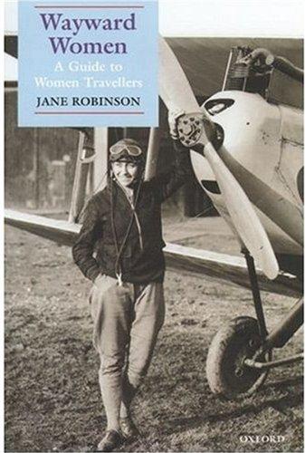 Wayward Women: A Guide to Women Travellers By Jane Robinson